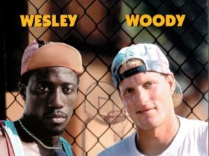 You can't tell me WHITE Woody is more manly compared to Wesley Snipes? I mean, LOOK AT THEM!